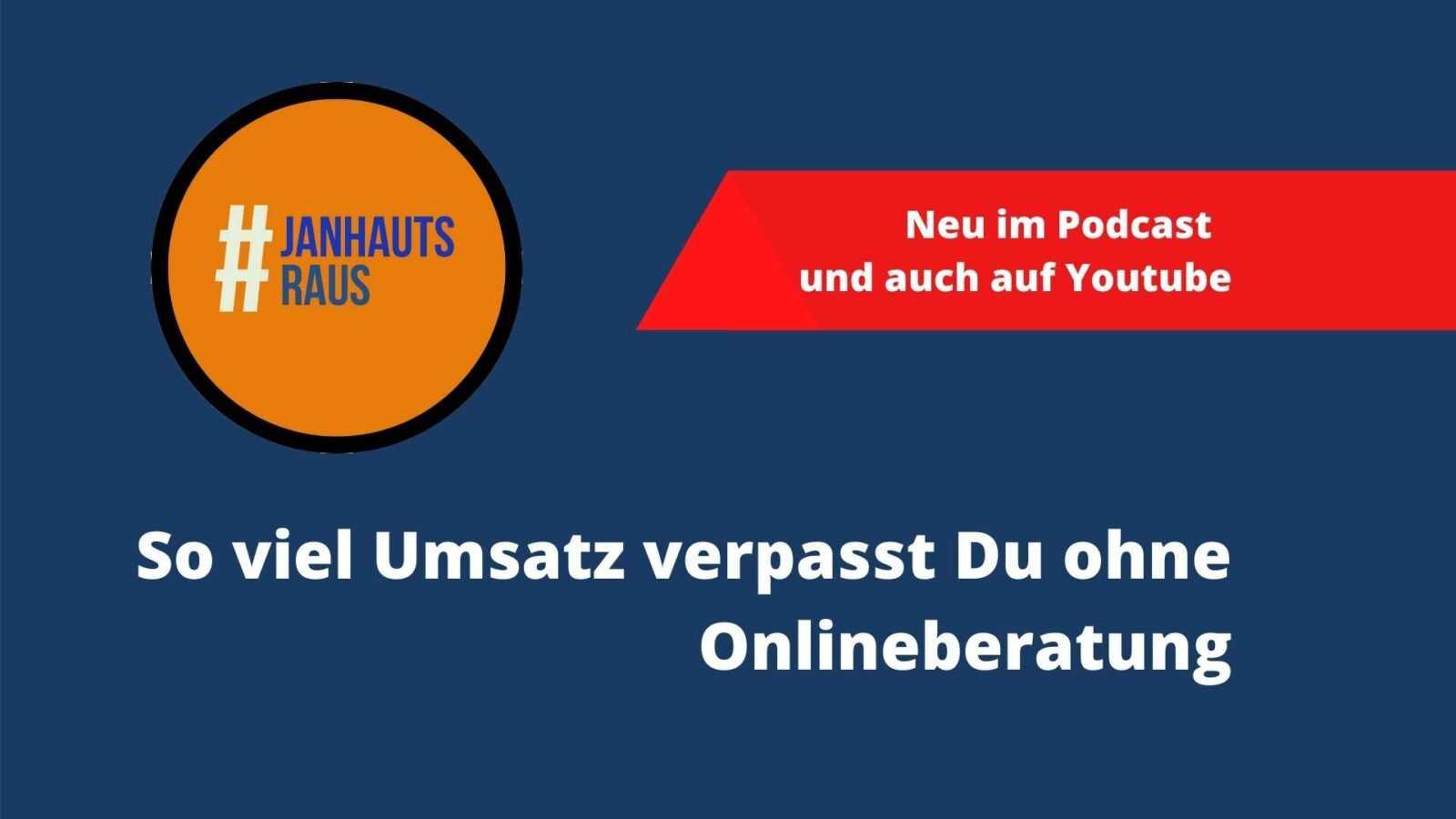 #janhautsraus - So viel Umsatz verpasst Du ohne Onlineberatung