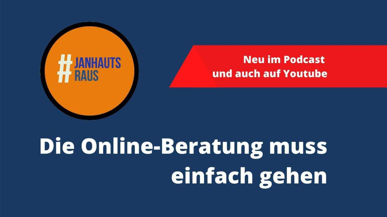 #janhautsraus - Die Onlineberatung muss einfach gehen, sonst geht es einfach nicht