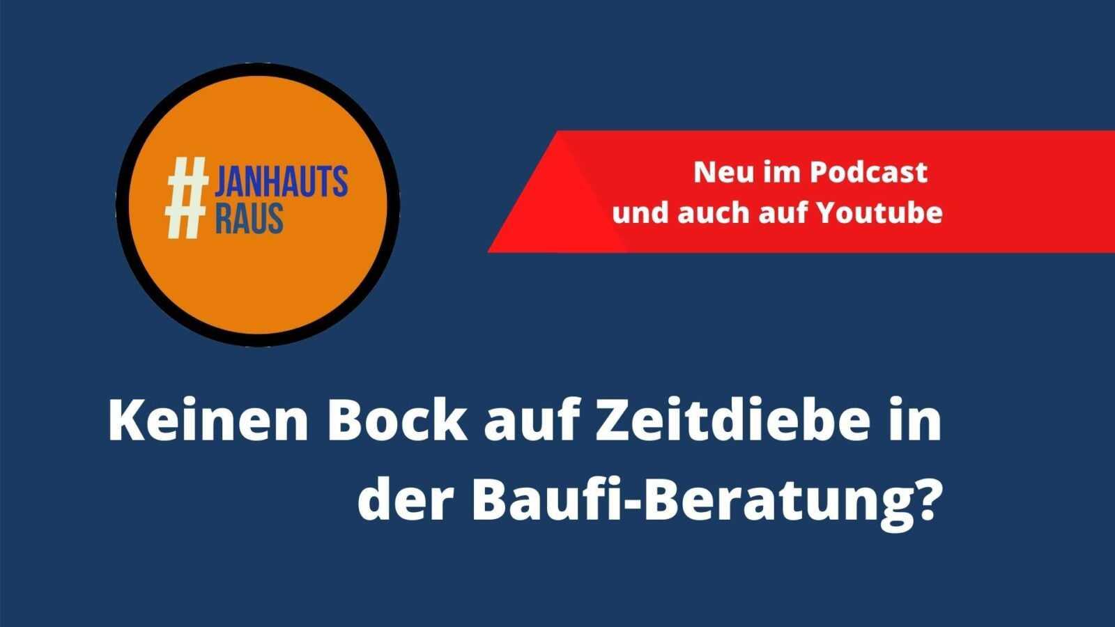 #janhautsraus - Keinen Bock auf Zeitdiebe in der Baufi-Beratung