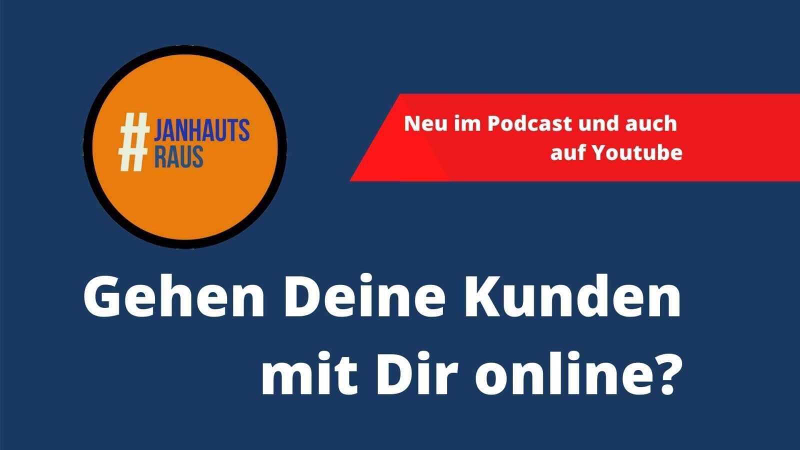Gehen Deine Kunden mit Dir online? #janhautsraus