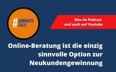 #janhautsraus – Online-Beratung ist die einzig sinnvolle Option zur Neukundengewinnung