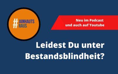 #janhautsraus – Leidest Du unter Bestandsblindheit?