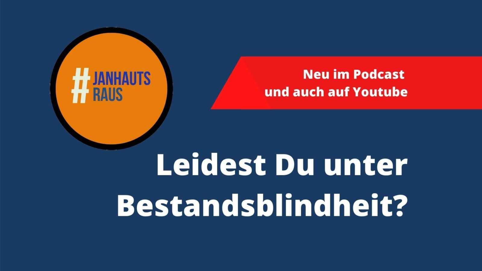 #janhautsraus - Leidest Du unter Bestandsblindheit?
