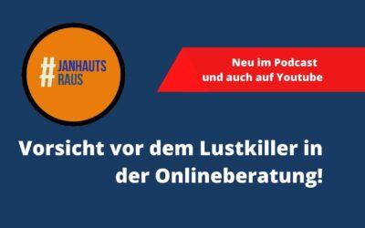 #janhautsraus – Vorsicht vor dem Lustkiller in der Onlineberatung!