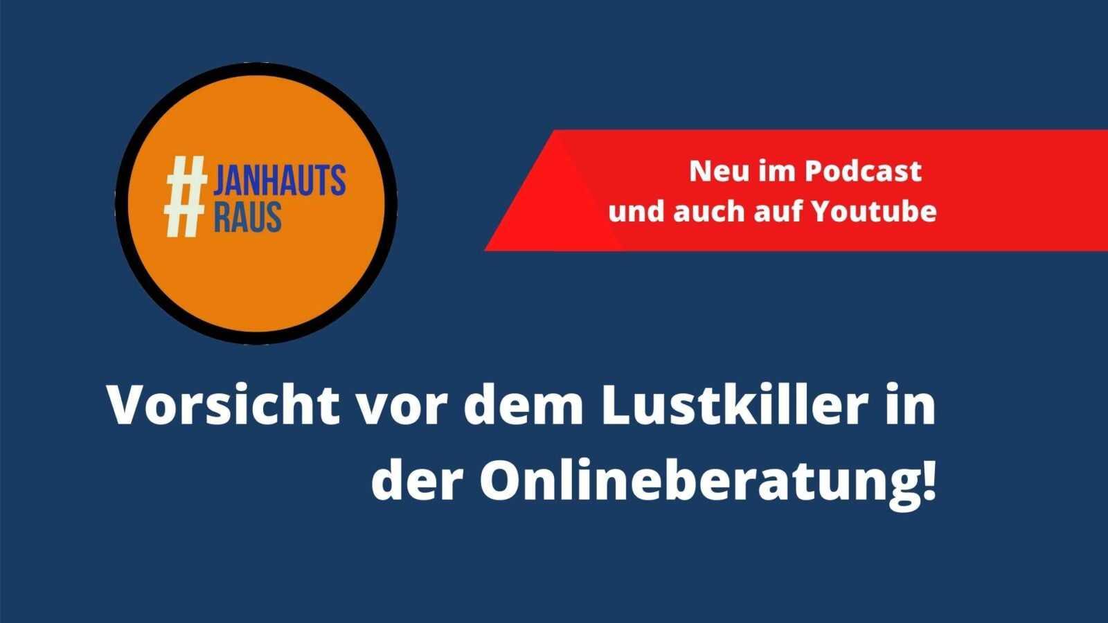 #janhautsraus - Vorsicht vor dem Lustkiller in der Onlineberatung!