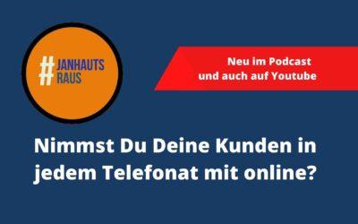 #janhautsraus – Nimmst Du Deine Kunden in jedem Telefonat mit online?