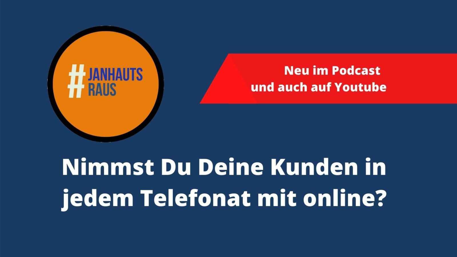 #janhautsraus - Nimmst Du Deine Kunden in jedem Telefonat mit online?