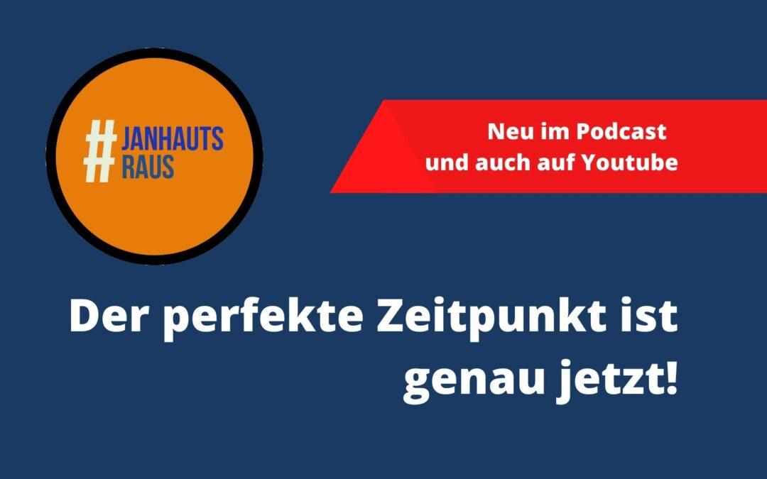 Der perfekte Zeitpunkt ist genau jetzt! #janhautsraus #onlineberatung