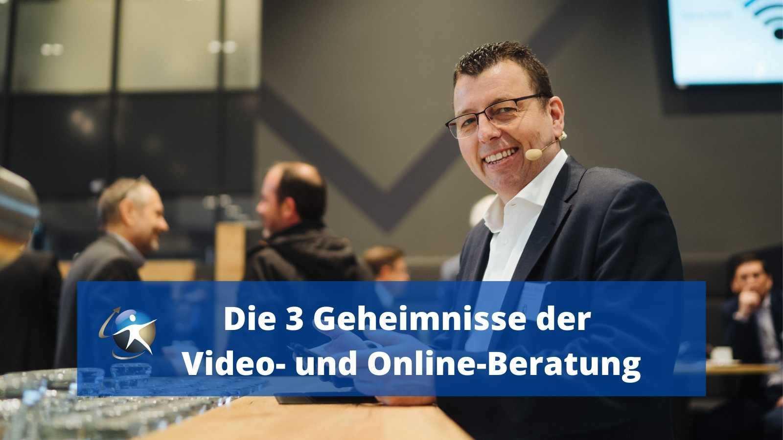 Die 3 Geheimnisse der Video- und Online-Beratung