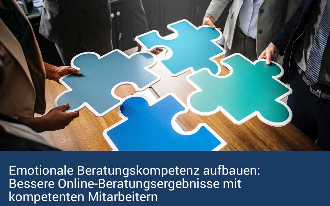 Emotionale Beratungskompetenz aufbauen: Bessere Online-Beratungsergebnisse mit kompetenten Mitarbeitern