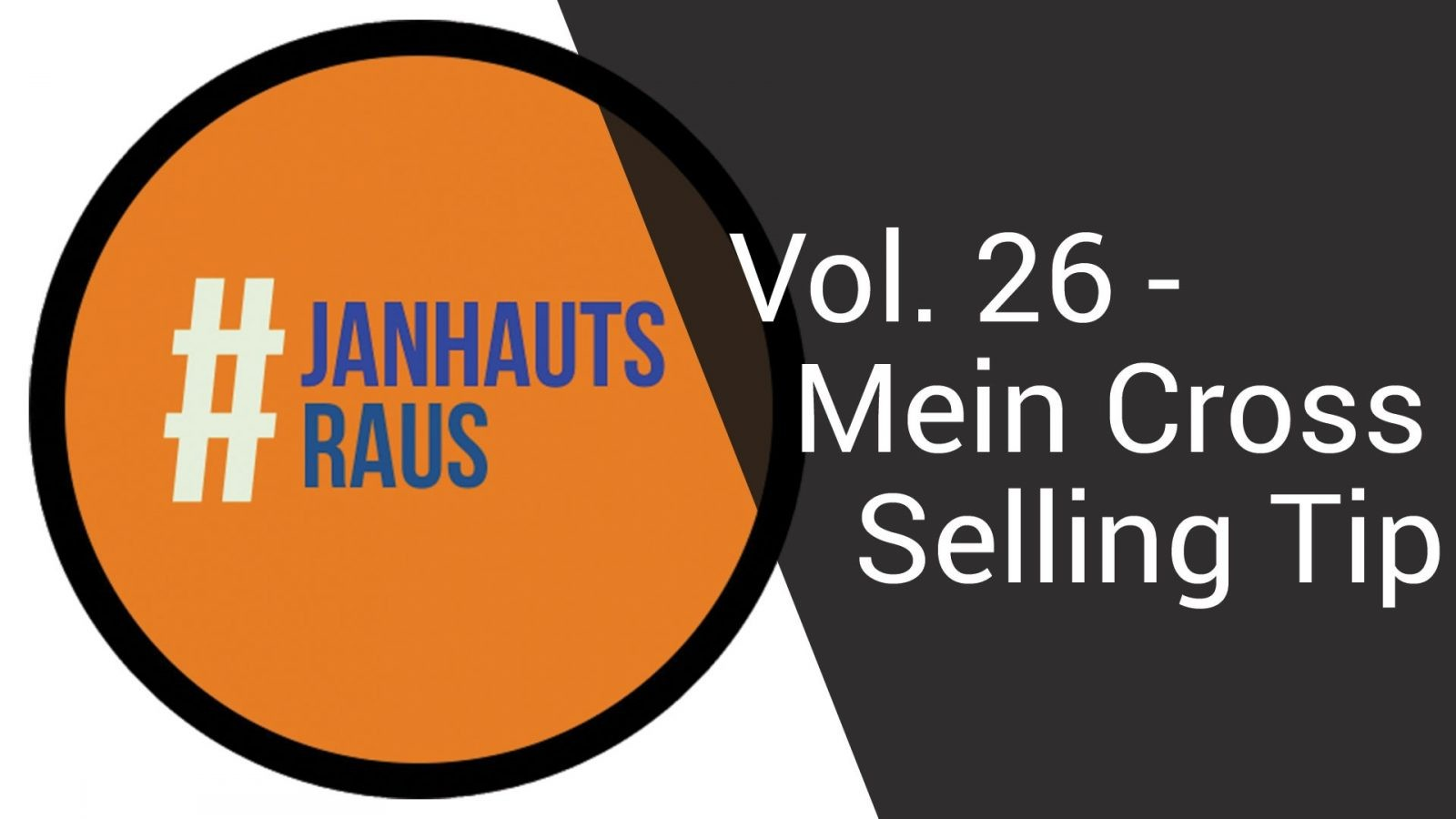 #janhautsraus - Vol. 26 - Mein Cross-Selling Tipp