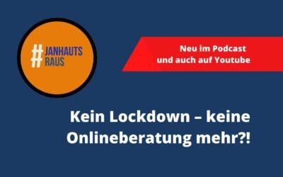 #janhautsraus – Kein Lockdown – keine Onlineberatung mehr?!