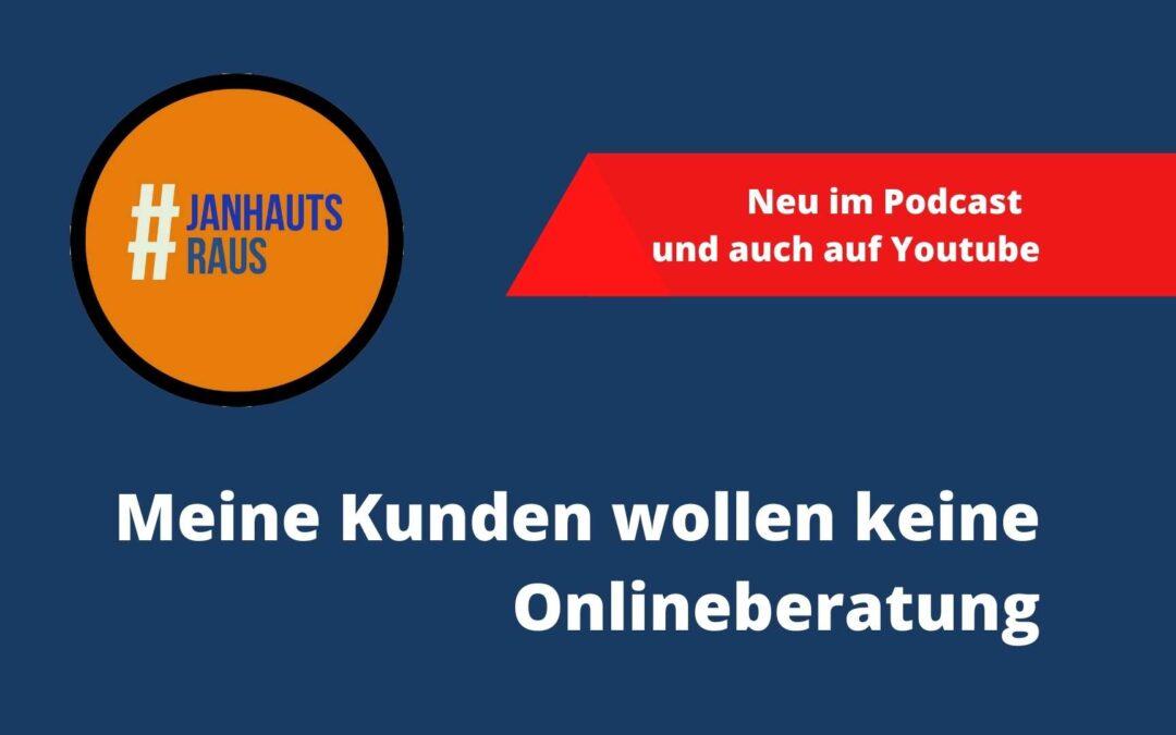 Meine Kunden wollen keine Onlineberatung #janhautsraus