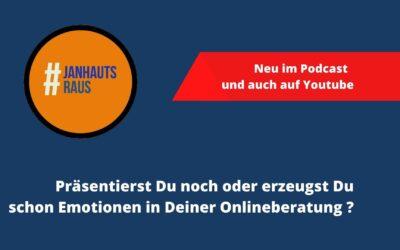 #janhautsraus – Präsentierst Du noch oder erzeugst Du schon Emotionen in Deiner Onlineberatung?