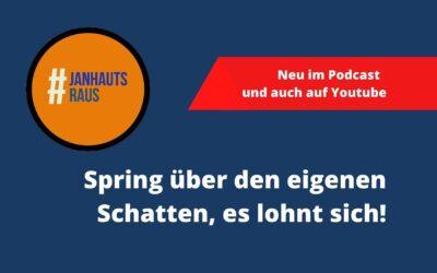 #janhautsraus – Spring über den eigenen Schatten, es lohnt sich