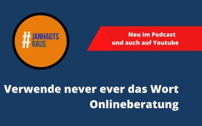 #janhautsraus – Verwende never ever das Wort Onlineberatung