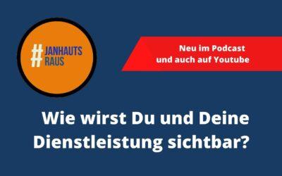 #janhautsraus – Wie wirst Du und Deine Dienstleistung sichtbar?