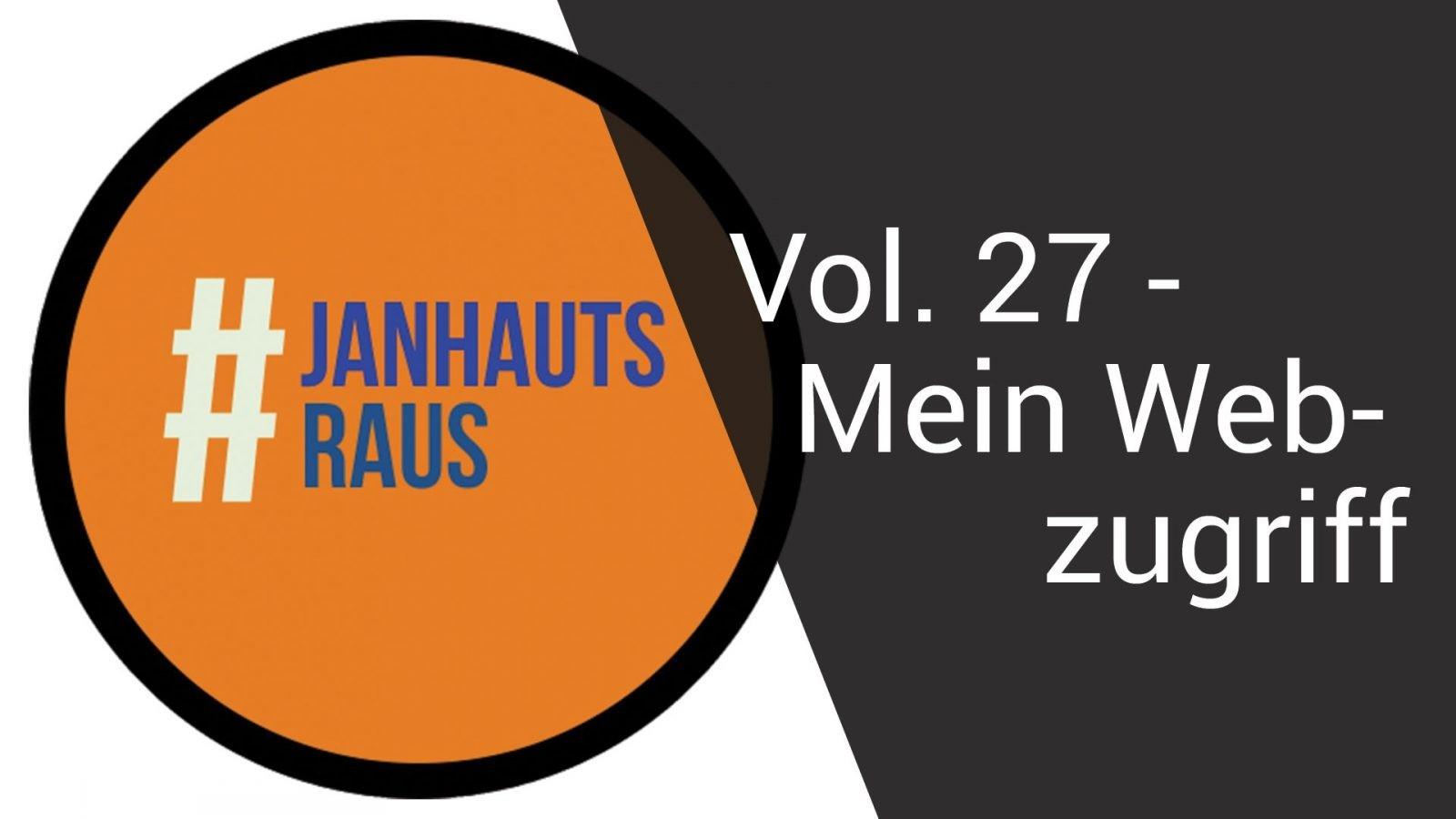 #janhautraus - Vol. 27 - Mein Webzugriff