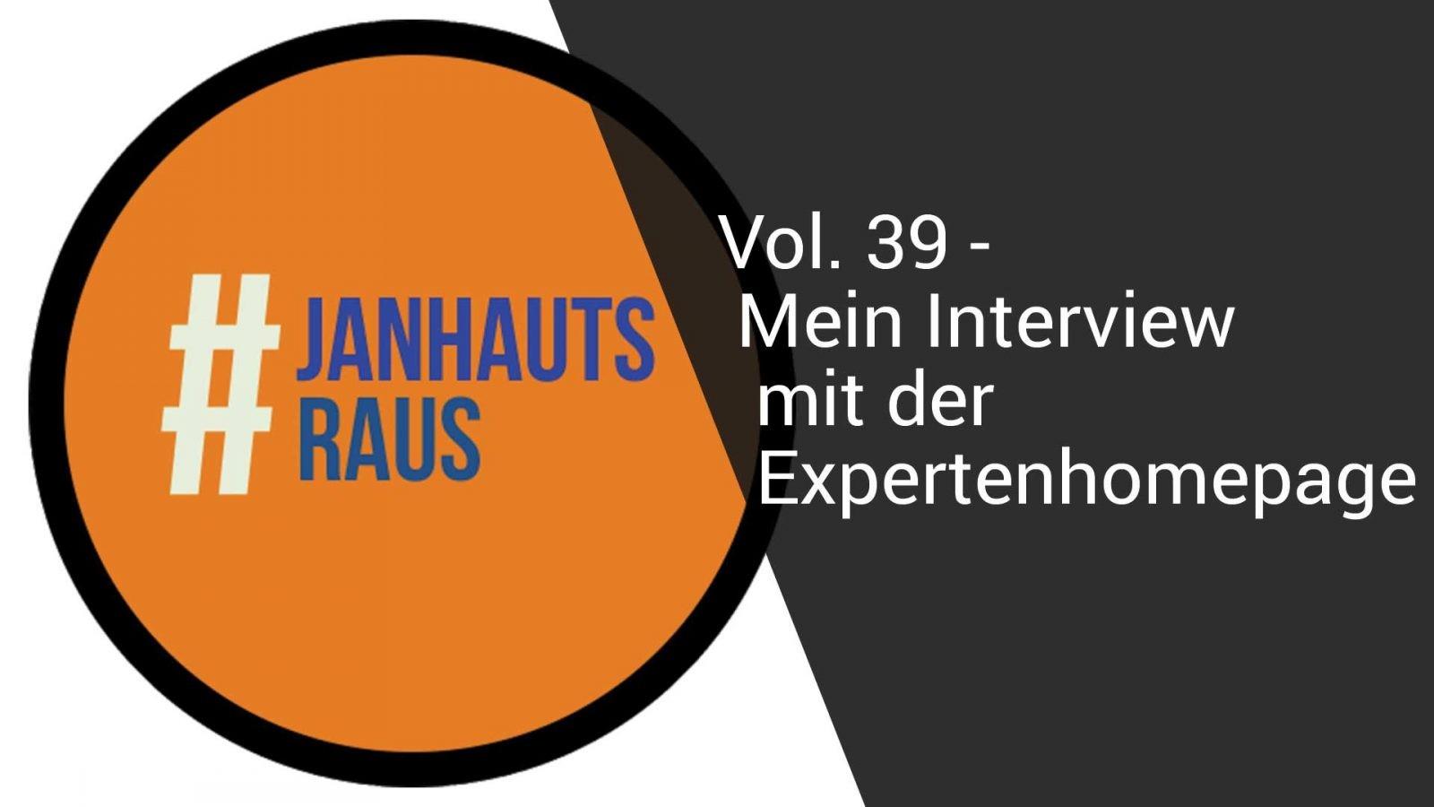 #janhautsraus - Vol. 39 - Mein Interview mit der Expertenhomepage