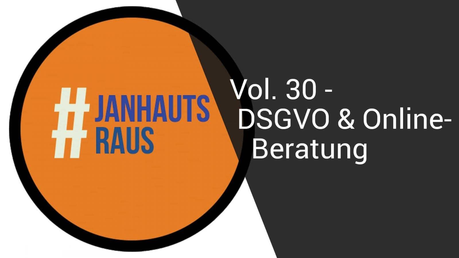 #janhautsraus - Vol. 30 - DSGVO & Online-Beratung