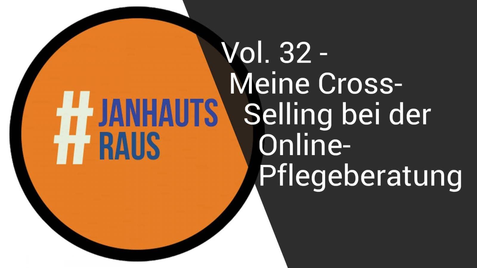 #janhautsraus - Vol. 32 - Mein Cross-Selling bei der Online-Pflegeberatung