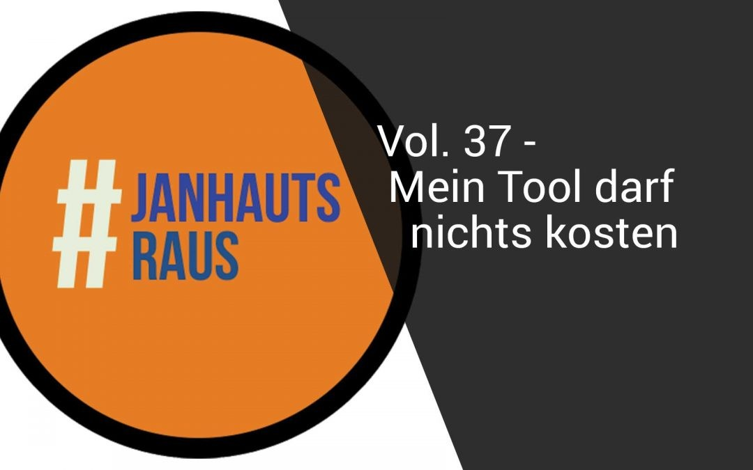 #janhautsraus – Vol. 37 – Mein Tool darf nichts kosten