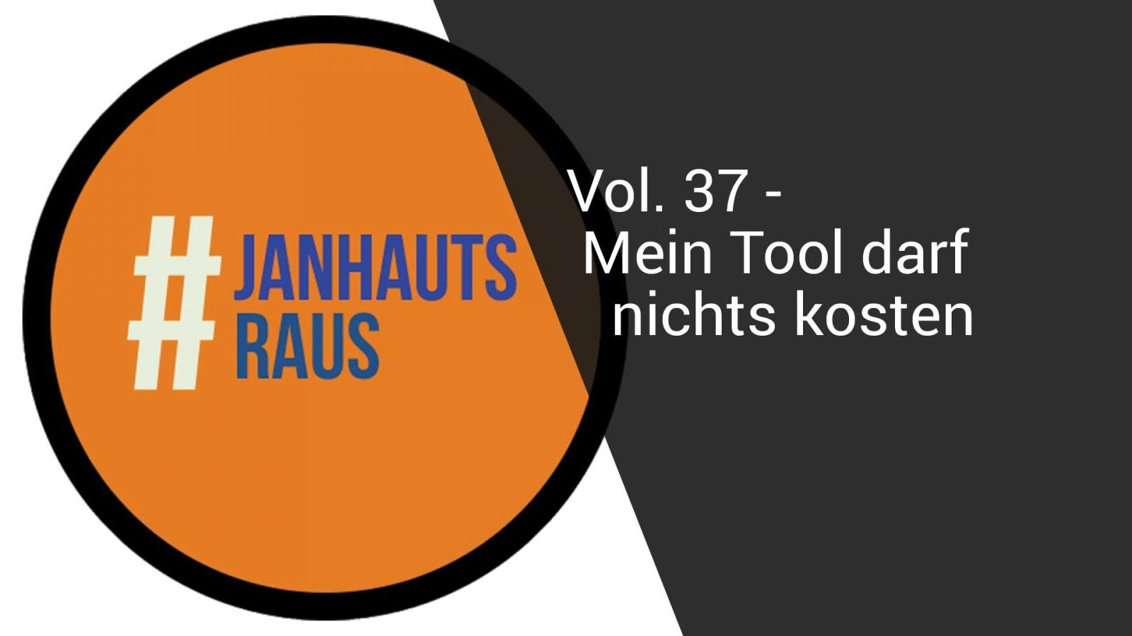 #janhautsraus - Vol. 37 - Mein Tool darf nichts kosten