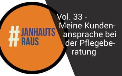 #janhautsraus – Vol. 33 – Meine Kundenansprache bei der Pflegeberatung