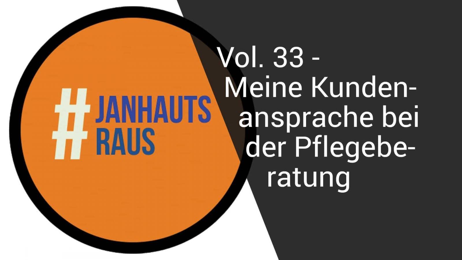 #janhautsraus - Vol. 33 - Meine Kundenansprache bei der Pflegeberatung