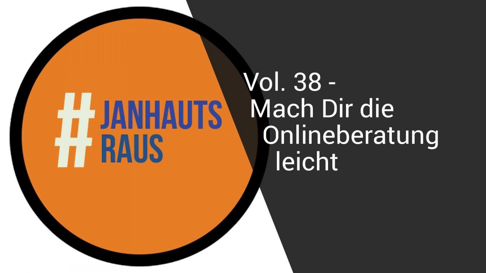 #janhautsraus - Vol. 38 - Mach Dir die Onlineberatung leicht
